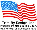 Trim By Design Products are Made in the U.S.A. with Foreign and Domestic Parts.